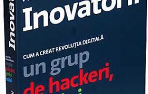 Inovatorii. Cum a creat revolutia digitala un grup de hackeri, genii si tocilari