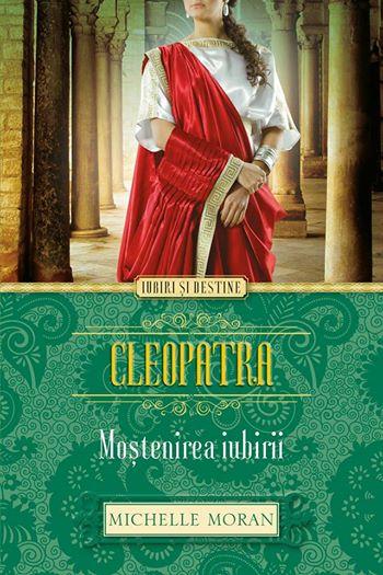 Cleopatra- Mostenirea iubirii