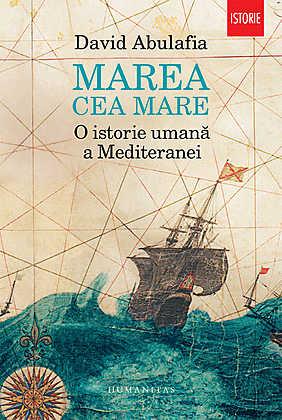 marea-cea-mare-o-istorie-umană-a-mediteranei