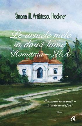 pe-urmele-mele-in-doua-lumi-romania-sua-romanul-unei-vieti